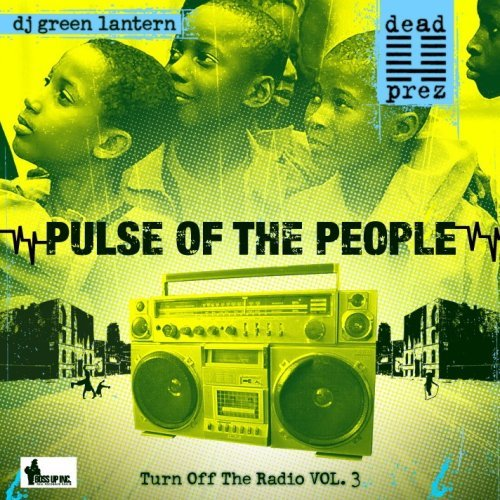 dead prez - Turn Off The Radio Vol. 3 (Pulse Of The People)